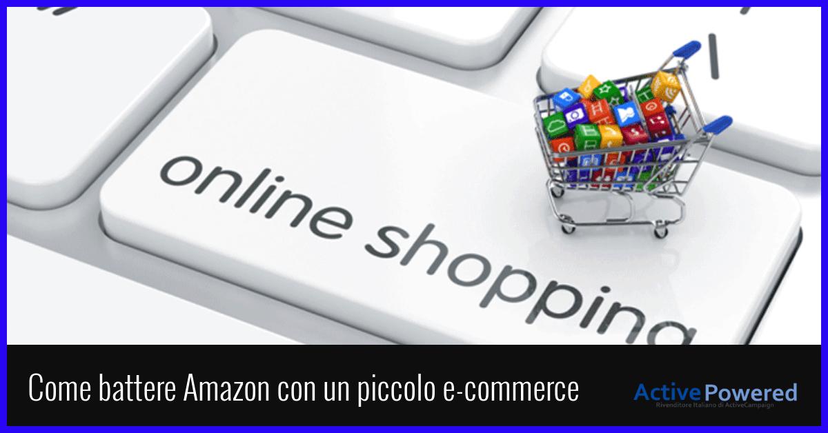 Come battere Amazon con un piccolo e-commerce (senza abbassare i tuo prezzi): 2 strategie