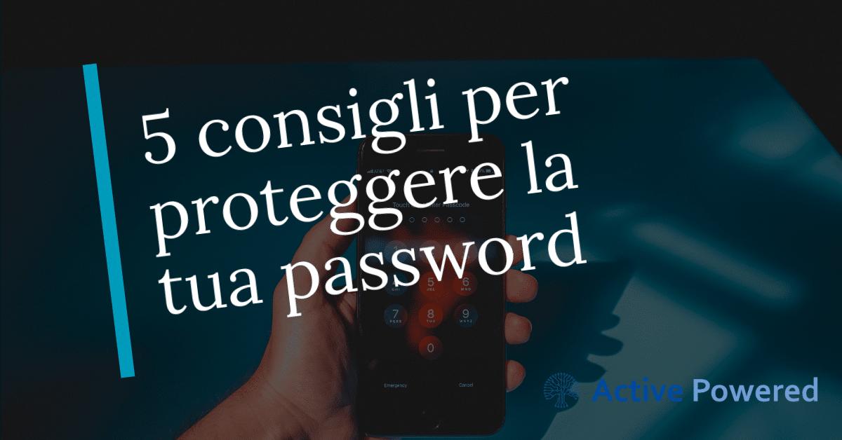 5 consigli per proteggere la tua password