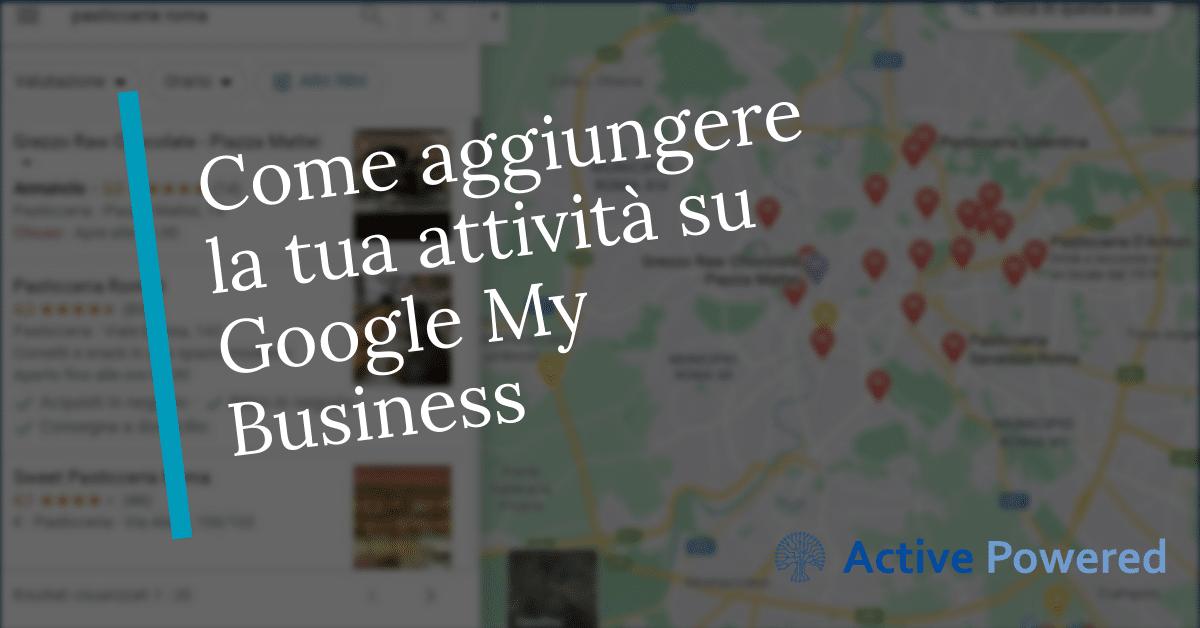 Come aggiungere la tua attività su Google My Business