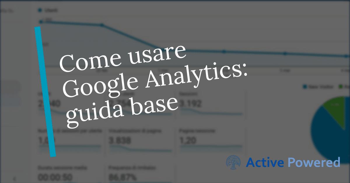 Come usare Google Analytics: guida base