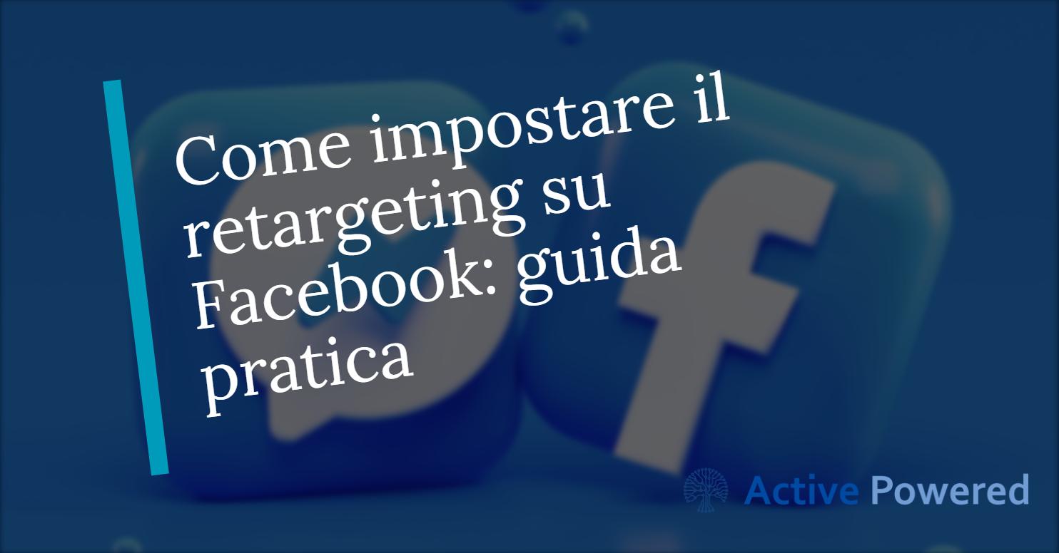Come impostare il retargeting su Facebook: guida pratica