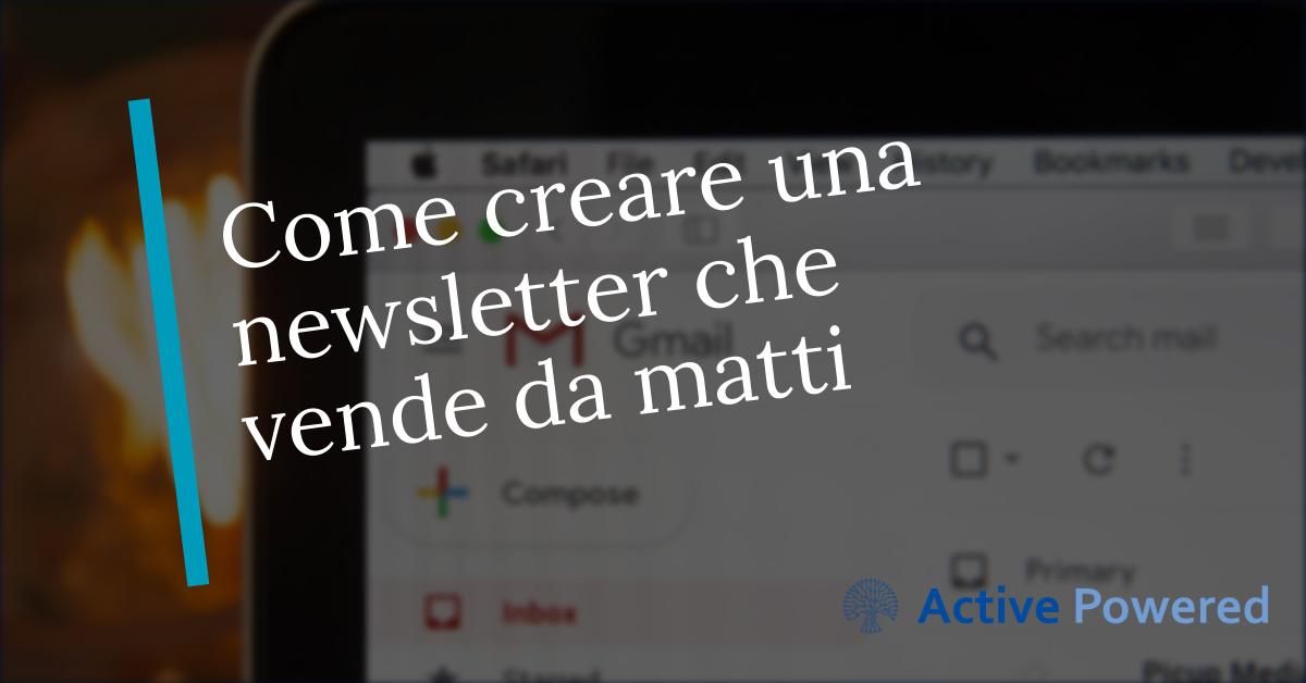 Come creare una newsletter che vende da matti