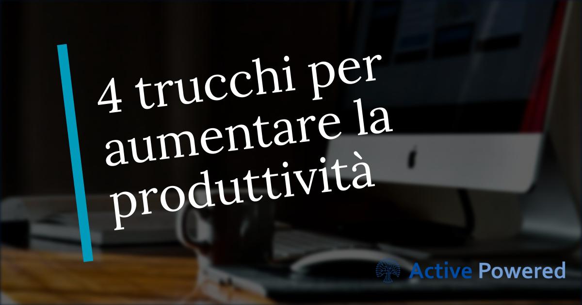 4 trucchi per aumentare la produttività
