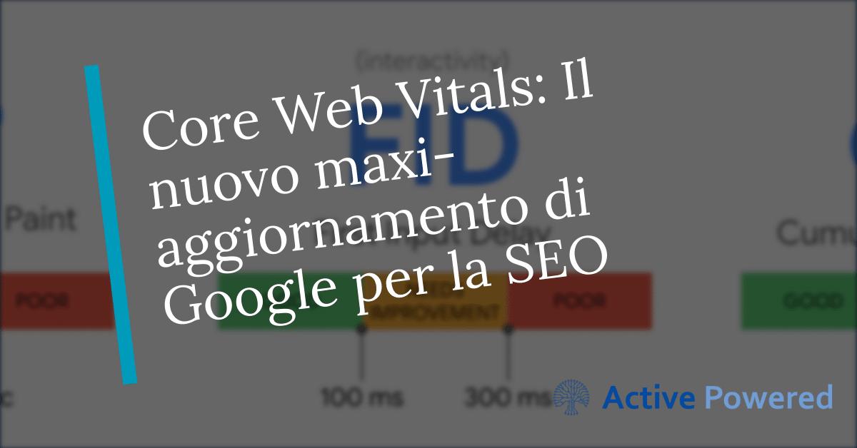 Core Web Vitals: Il nuovo maxi-aggiornamento di Google per la SEO