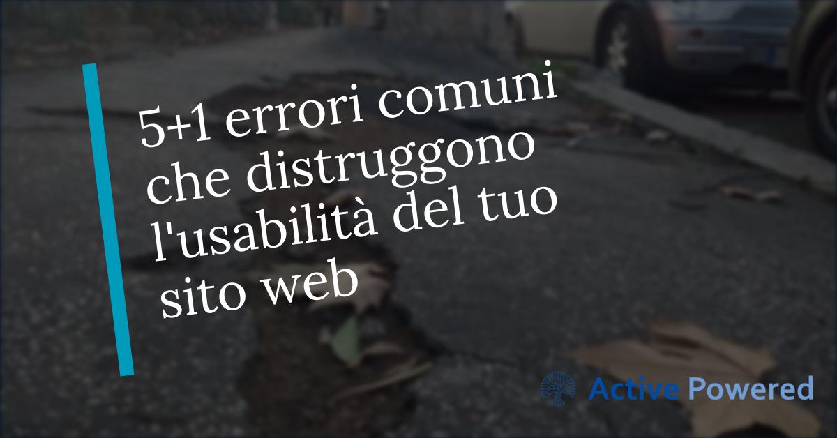 5+1 errori comuni che distruggono l'usabilità del tuo sito web