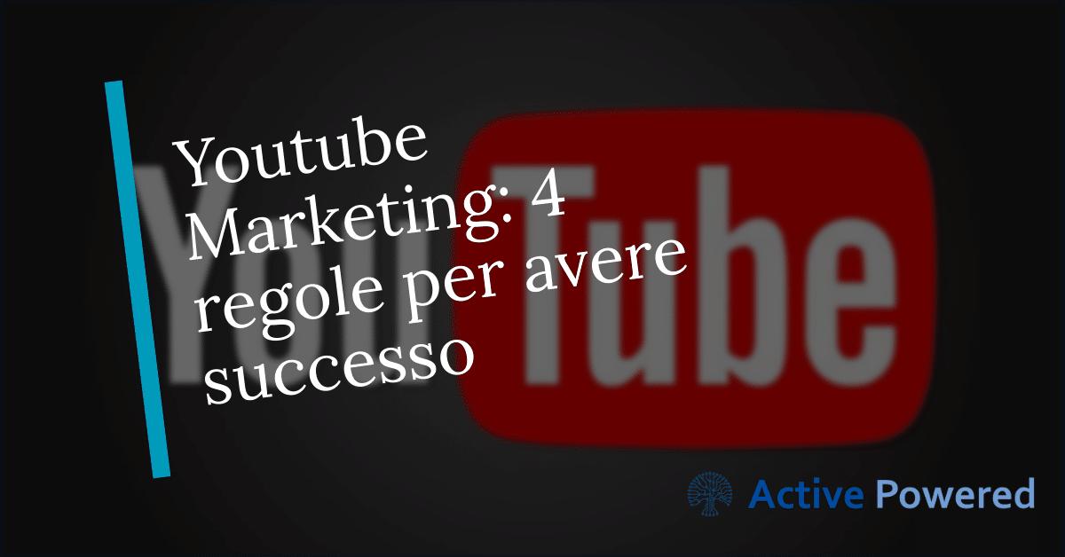Youtube Marketing: 4 regole per avere successo