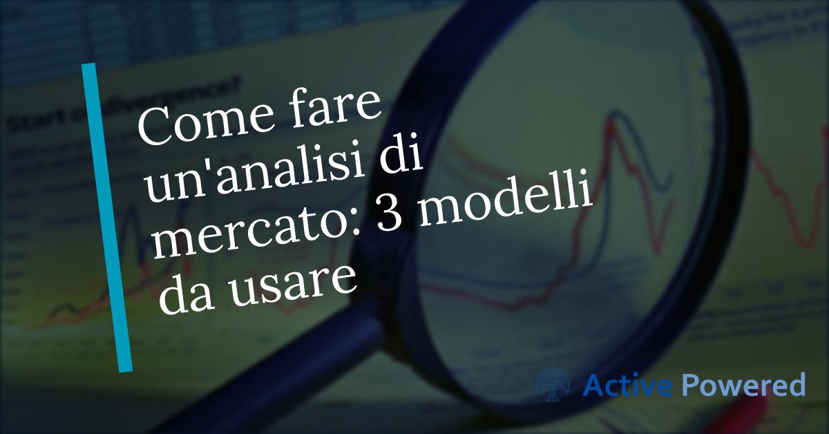 Come fare un'analisi di mercato: 3 modelli da usare