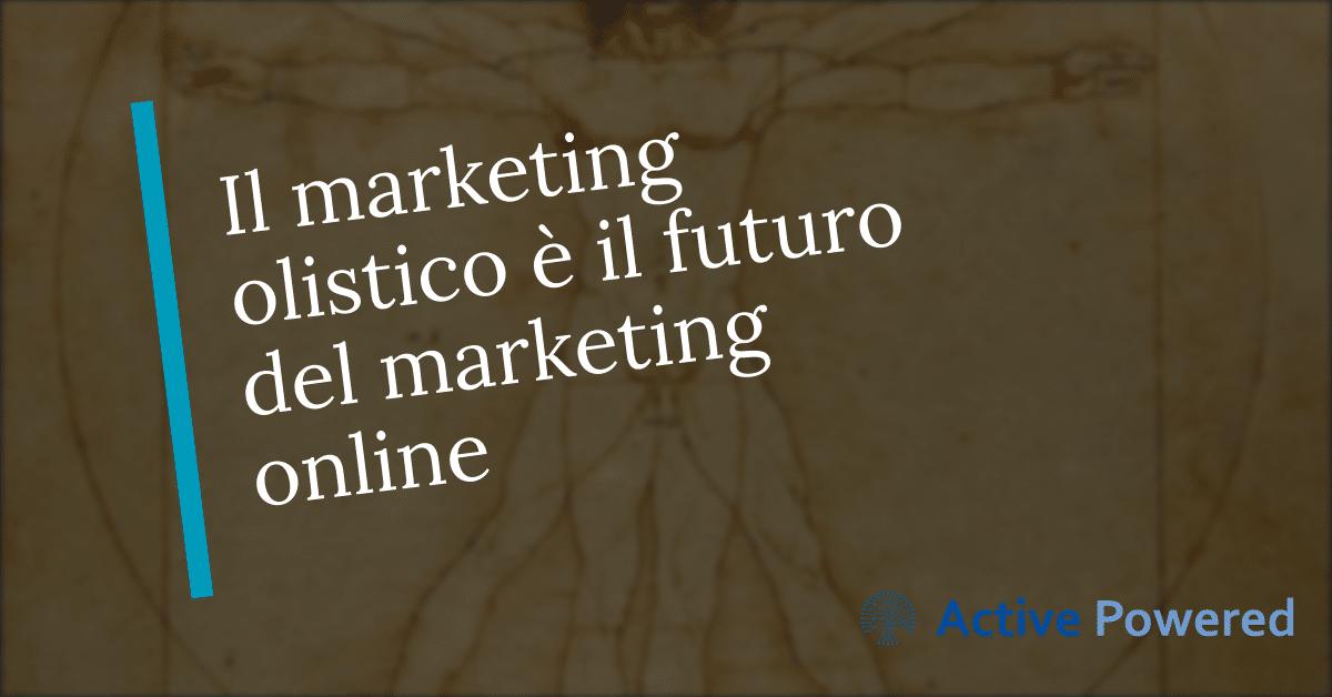 Il marketing olistico è il futuro del marketing online